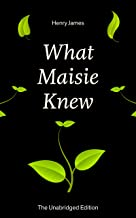 What Maisie Knew (The Unabridged Edition): From the famous author of the realism movement, known for Portrait of a Lady, The Ambassadors, The Bostonians, ... of the Dove, The American… (English Edition)