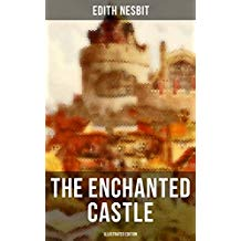 THE ENCHANTED CASTLE (Illustrated Edition): Children's Fantasy Classic (English Edition)