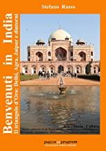 Benvenuti in India. Il triangolo d'oro: Delhi, Agra, Jaipur e dintorni. Guida culturale di un paese mistico, multietnico e interreligioso