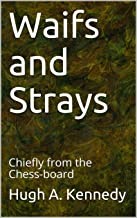 Waifs and Strays: Chiefly from the Chess-board (English Edition)