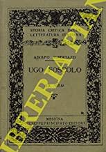 Ugo Foscolo. I. La vita.